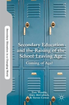 Secondary Education and the Raising of the School-Leaving Age : Coming of Age?, Hardback Book