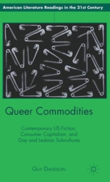 Queer Commodities : Contemporary US Fiction, Consumer Capitalism, and Gay and Lesbian Subcultures, Hardback Book