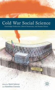 Cold War Social Science : Knowledge Production, Liberal Democracy, and Human Nature, Hardback Book