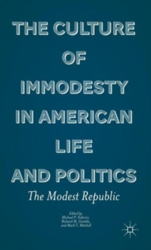 The Culture of Immodesty in American Life and Politics : The Modest Republic, Hardback Book