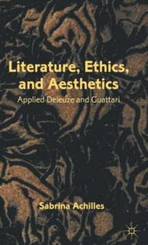 Literature, Ethics, and Aesthetics : Applied Deleuze and Guattari, Hardback Book