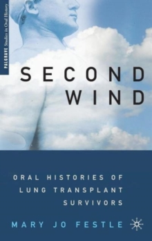 Second Wind : Oral Histories of Lung Transplant Survivors, Hardback Book