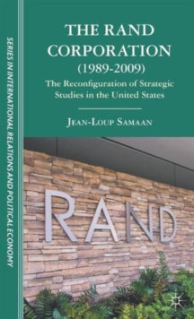 The RAND Corporation (1989-2009) : The Reconfiguration of Strategic Studies in the United States, Hardback Book