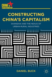 Constructing China's Capitalism : Shanghai and the Nexus of Urban-Rural Industries, Hardback Book