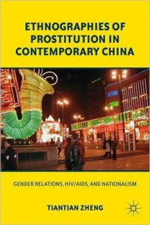 Ethnographies of Prostitution in Contemporary China : Gender Relations, HIV/AIDS, and Nationalism, Paperback Book