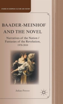Baader-Meinhof and the Novel : Narratives of the Nation / Fantasies of the Revolution, 1970-2010, Hardback Book