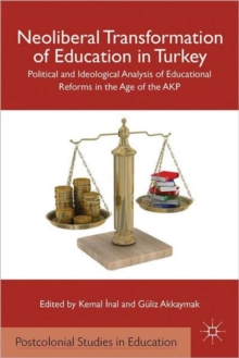 Neoliberal Transformation of Education in Turkey : Political and Ideological Analysis of Educational Reforms in the Age of the AKP, Hardback Book