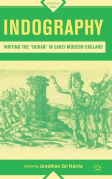 "Indography : Writing the ""Indian"" in Early Modern England, Hardback Book"