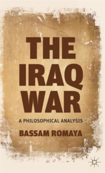 The Iraq War : A Philosophical Analysis, Hardback Book