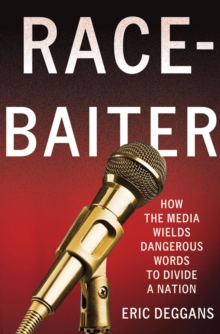 Race-Baiter : How the Media Wields Dangerous Words to Divide a Nation, Hardback Book