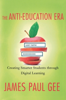 The Anti-Education Era : Creating Smarter Students Through Digital Learning, Paperback / softback Book