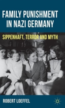 Family Punishment in Nazi Germany : Sippenhaft, Terror and Myth, Hardback Book