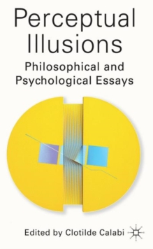 Perceptual Illusions : Philosophical and Psychological Essays, Hardback Book