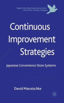 Continuous Improvement Strategies : Japanese Convenience Store Systems, Hardback Book