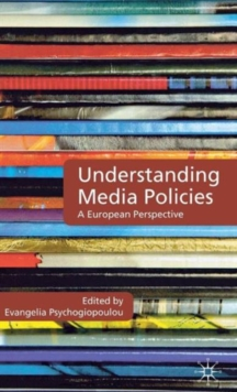 Understanding Media Policies : A European Perspective, Hardback Book