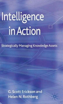 Intelligence in Action : Strategically Managing Knowledge Assets, Hardback Book