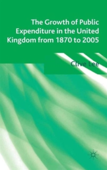 The Growth of Public Expenditure in the United Kingdom from 1870 to 2005, Hardback Book