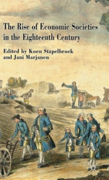 The Rise of Economic Societies in the Eighteenth Century : Patriotic Reform in Europe and North America, Hardback Book