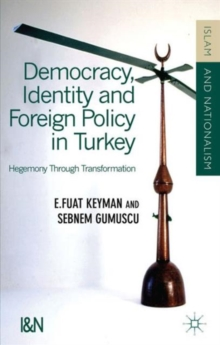 Democracy, Identity and Foreign Policy in Turkey : Hegemony Through Transformation, Hardback Book