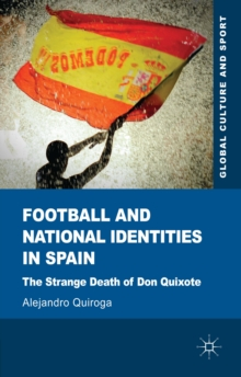 Football and National Identities in Spain : The Strange Death of Don Quixote, Hardback Book