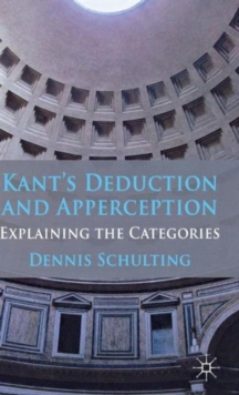 Kant's Deduction and Apperception : Explaining the Categories, Hardback Book