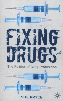 Fixing Drugs : The Politics of Drug Prohibition, Paperback Book