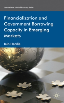 Financialization and Government Borrowing Capacity in Emerging Markets, Hardback Book