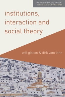 Institutions, Interaction and Social Theory, Paperback / softback Book