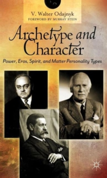 Archetype and Character : Power, Eros, Spirit, and Matter Personality Types, Hardback Book