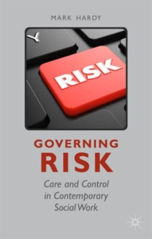 Governing Risk : Care and Control in Contemporary Social Work, Hardback Book