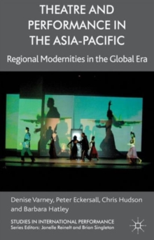 Theatre and Performance in the Asia-Pacific : Regional Modernities in the Global Era, Hardback Book