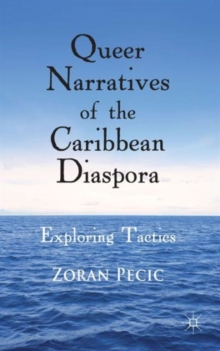 Queer Narratives of the Caribbean Diaspora : Exploring Tactics, Hardback Book