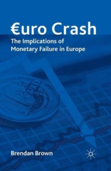 Euro Crash : The Exit Route from Monetary Failure in Europe, Paperback / softback Book