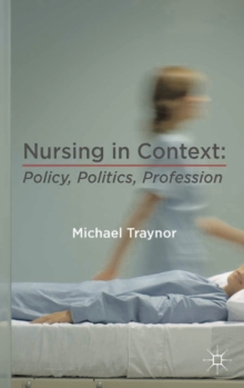 Nursing in Context : Policy, Politics, Profession, Paperback / softback Book