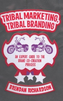 Tribal Marketing, Tribal Branding : An Expert Guide to the Brand Co-Creation Process, Hardback Book