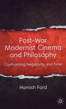 Post-War Modernist Cinema and Philosophy : Confronting Negativity and Time, Hardback Book