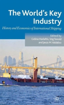 The World's Key Industry : History and Economics of International Shipping, Hardback Book