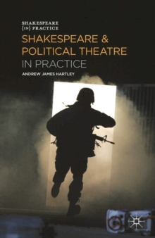 Shakespeare and Political Theatre in Practice, Paperback / softback Book