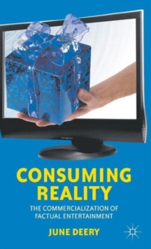 Consuming Reality : The Commercialization of Factual Entertainment, Hardback Book