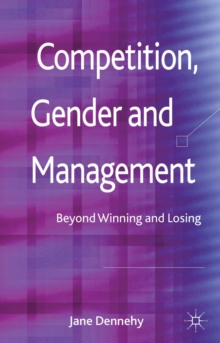 Competition, Gender and Management : Beyond Winning and Losing, Hardback Book