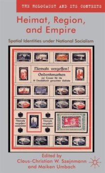 Heimat, Region, and Empire : Spatial Identities under National Socialism, Hardback Book