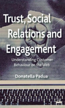 Trust, Social Relations and Engagement : Understanding Customer Behaviour on the Web, Hardback Book