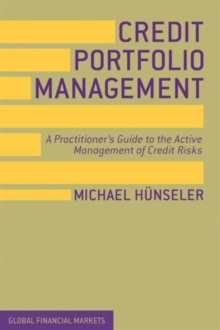 Credit Portfolio Management : A Practitioner's Guide to the Active Management of Credit Risks, Hardback Book