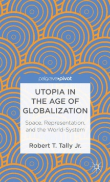 Utopia in the Age of Globalization : Space, Representation, and the World-System, Hardback Book