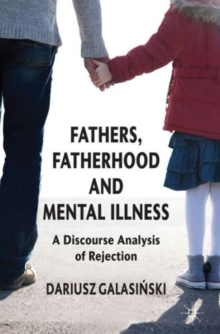 Fathers, Fatherhood and Mental Illness : A Discourse Analysis of Rejection, Hardback Book