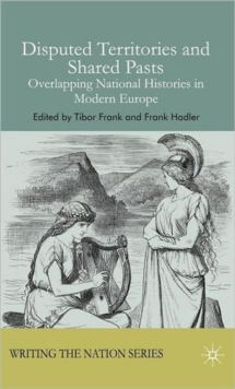 Disputed Territories and Shared Pasts : Overlapping National Histories in Modern Europe, Hardback Book