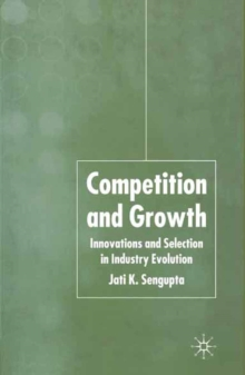 Competition and Growth : Innovations and Selection in Industry Evolution, PDF eBook