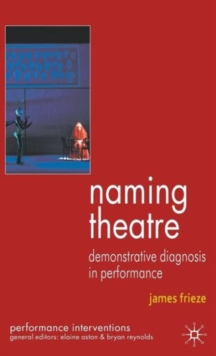 Naming Theatre : Demonstrative Diagnosis in Performance, Hardback Book