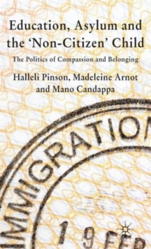 Education, Asylum and the Non-Citizen Child : The Politics of Compassion and Belonging, Hardback Book