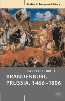 Brandenburg-Prussia, 1466-1806 : The Rise of a Composite State, Paperback / softback Book